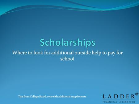 Where to look for additional outside help to pay for school Tips from College Board.com with additional supplements.