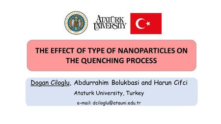 THE EFFECT OF TYPE OF NANOPARTICLES ON THE QUENCHING PROCESS Dogan Ciloglu, Abdurrahim Bolukbasi and Harun Cifci Ataturk University, Turkey