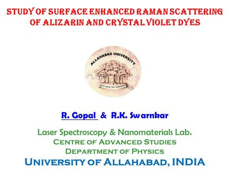 R. Gopal & R.K. Swarnkar Laser Spectroscopy & Nanomaterials Lab. Centre of Advanced Studies Department of Physics University of Allahabad, INDIA STUDY.