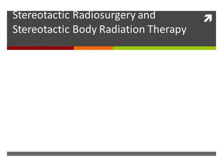  Quality & Safety Considerationsin Stereotactic Radiosurgery and Stereotactic Body Radiation Therapy.