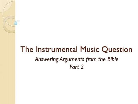 The Instrumental Music Question Answering Arguments from the Bible Part 2.