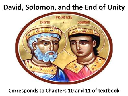 David, Solomon, and the End of Unity Corresponds to Chapters 10 and 11 of textbook.