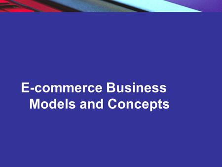 Slide 2-1 E-commerce Business Models and Concepts.