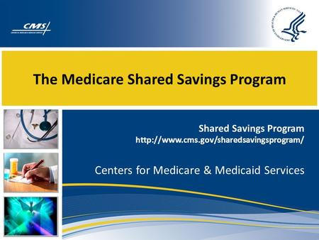The Medicare Shared Savings Program Shared Savings Program  Centers for Medicare & Medicaid Services.