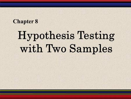 Hypothesis Testing with Two Samples Chapter 8. § 8.1 Testing the Difference Between Means (Large Independent Samples)