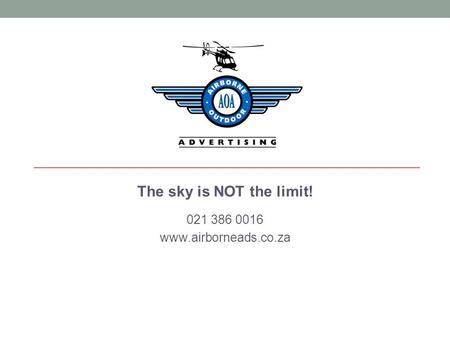 The sky is NOT the limit! 021 386 0016 www.airborneads.co.za.