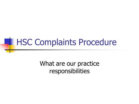 HSC Complaints Procedure What are our practice responsibilities.