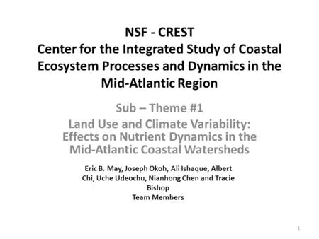 NSF - CREST Center for the Integrated Study of Coastal Ecosystem Processes and Dynamics in the Mid-Atlantic Region Sub – Theme #1 Land Use and Climate.