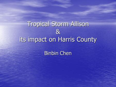 Tropical Storm Allison & its impact on Harris County Binbin Chen.