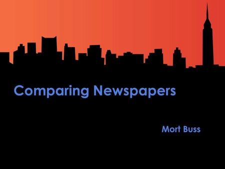 Comparing Newspapers Mort Buss. New York City Comparing Newspapers New York Times| USA Today | Erie Times-News New York City.