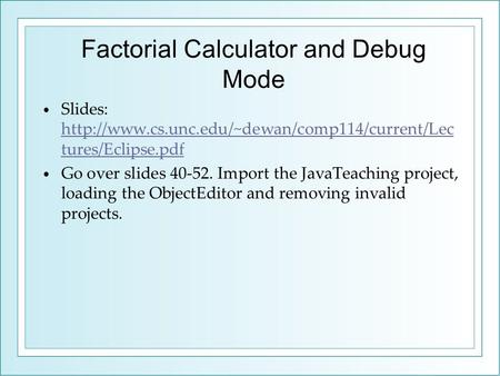 Factorial Calculator and Debug Mode Slides:  tures/Eclipse.pdf
