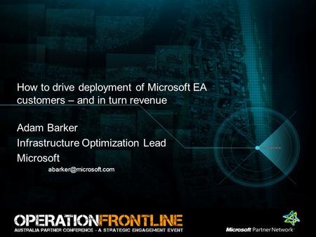 How to drive deployment of Microsoft EA customers – and in turn revenue Adam Barker Infrastructure Optimization Lead Microsoft