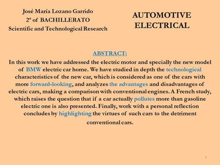 José María Lozano Garrido 2º of BACHILLERATO Scientific and Technological Research AUTOMOTIVE ELECTRICAL ABSTRACT: In this work we have addressed the electric.
