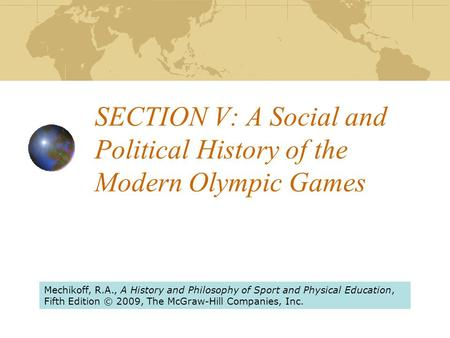 SECTION V: A Social and Political <strong>History</strong> <strong>of</strong> the Modern <strong>Olympic</strong> Games Mechikoff, R.A., A <strong>History</strong> and Philosophy <strong>of</strong> Sport and Physical Education, Fifth.