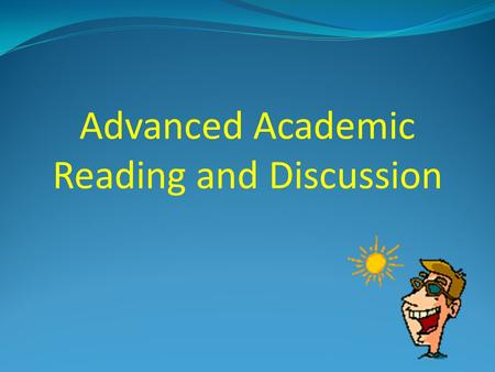 "Advanced Academic Reading and Discussion Attendance Please raise your hand and say ""HERE!"""
