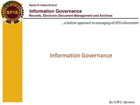 Information Governance By Cliff C. Serrano. Information Governance  Information is a key resource and in order to improve records and information management.