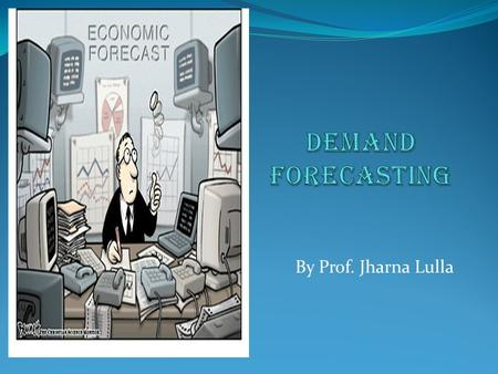 Demand Forecasting By Prof. Jharna Lulla.