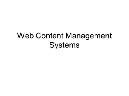 Web Content Management Systems. Lecture Contents Web Content Management Systems Non-technical users manage content Workflow management system Different.