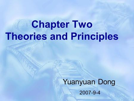 Chapter Two <strong>Theories</strong> and Principles Yuanyuan Dong 2007-9-4.