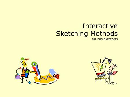 Interactive Sketching Methods for non-sketchers. Part 1. The Vanilla Sketch Captures: an essence of an idea a moment in time the look of an interface.
