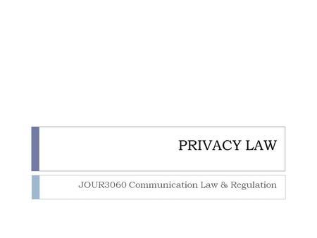 PRIVACY LAW JOUR3060 Communication Law & Regulation.