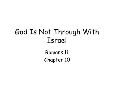 God Is Not Through With Israel Romans 11 Chapter 10.