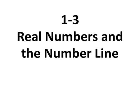 1-3 Real Numbers and the Number Line