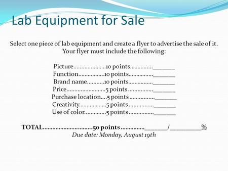 Lab Equipment for Sale Select one piece of lab equipment and create a flyer to advertise the sale of it. Your flyer must include the following: Picture………..……….10.