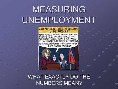MEASURING UNEMPLOYMENT WHAT EXACTLY DO THE NUMBERS MEAN?
