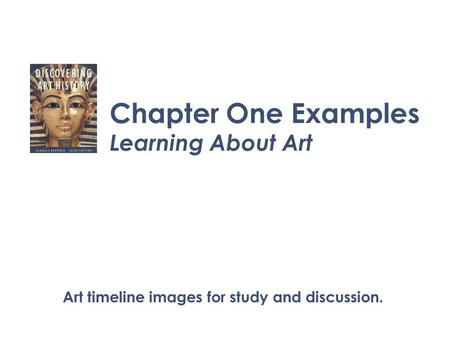 Chapter One Examples Learning About Art Art timeline images for study and discussion.