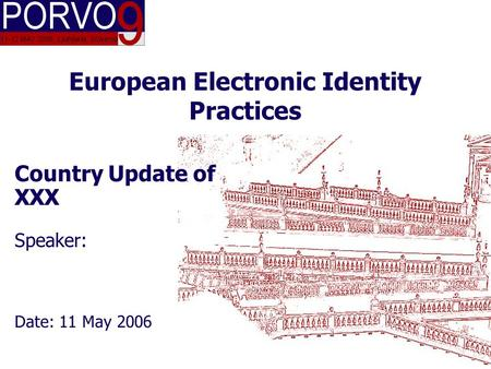 COUNTRY XXX 11.5.2006 European Electronic Identity Practices Country Update of XXX Speaker: Date: 11 May 2006.