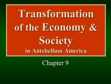 Transformation of the Economy & Society in Antebellum America