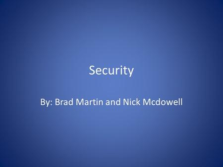 Security By: Brad Martin and Nick Mcdowell. History After September 11 th the united states took extreme measures to make sure an event like that would.