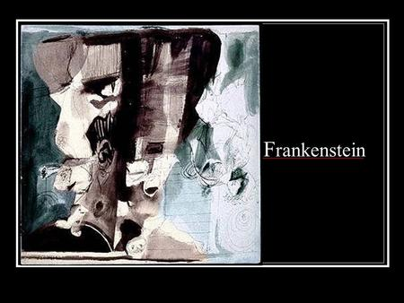 F rankenstein. Getting Ready to Read (in your journals) What do you know about Frankenstein? Why is there such controversy over cloning? What is man's.