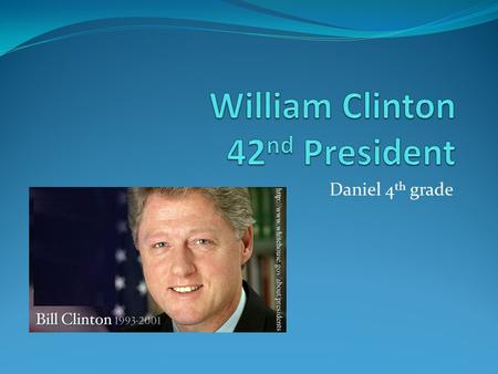 Daniel 4 th grade. Introduction Bill Clinton was born August 19,1946 in Hope, Arkansas Bill Clinton was elected president in 1992 when he was 42 years.