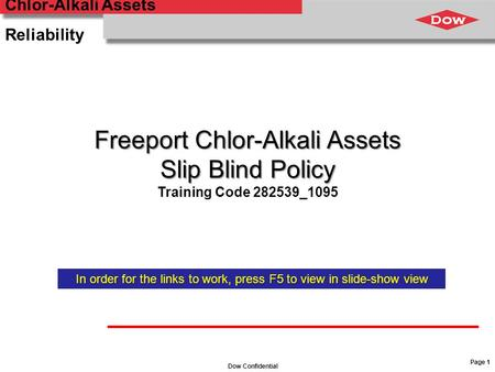 Dow Confidential Chlor-Alkali Assets Reliability Page 1 Freeport Chlor-Alkali Assets Slip Blind Policy Training Code 282539_1095 In order for the links.