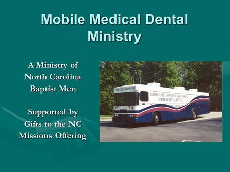 A Ministry of North Carolina Baptist Men Supported by Gifts to the NC Missions Offering Mobile Medical Dental Ministry.