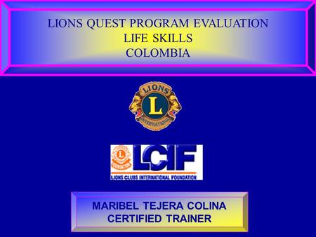 LIONS QUEST PROGRAM EVALUATION LIFE SKILLS COLOMBIA MARIBEL TEJERA COLINA CERTIFIED TRAINER.