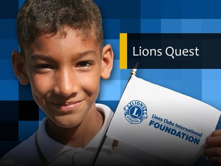 Lions Quest 1. What If Lions Could… Give kids the strength to resist drugs and alcohol, and make good choices Help children develop positive skills Bring.