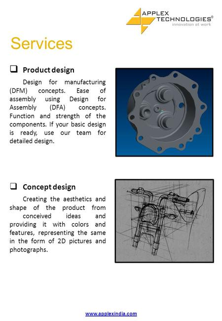  Product design Design for manufacturing (DFM) concepts. Ease of assembly using Design for Assembly (DFA) concepts. Function and strength of the components.