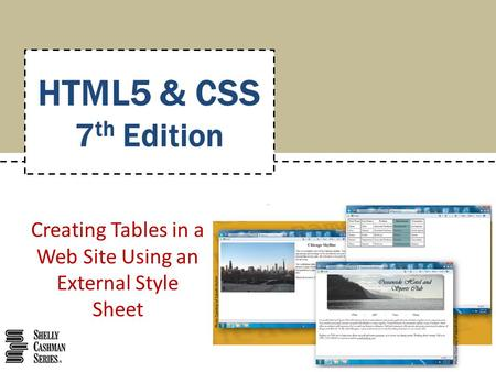 Creating Tables in a Web Site Using an External Style Sheet HTML5 & CSS 7 th Edition.