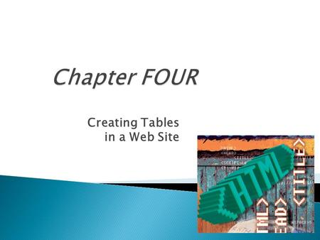 Creating Tables in a Web Site.  Define table elements  Describe the steps used to plan, design, and code a table  Create a borderless table to organize.