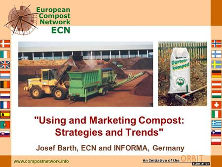 Www.compostnetwork.info Josef Barth, ECN and INFORMA, Germany Using and Marketing Compost: Strategies and Trends
