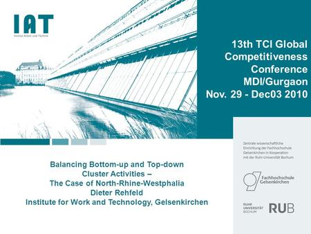 Balancing Bottom-up and Top-down Cluster Activities – The Case of North-Rhine-Westphalia Dieter Rehfeld Institute for Work and Technology, Gelsenkirchen.