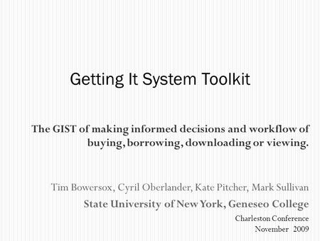 The GIST of making informed decisions and workflow of buying, borrowing, downloading or viewing. Tim Bowersox, Cyril Oberlander, Kate Pitcher, Mark Sullivan.