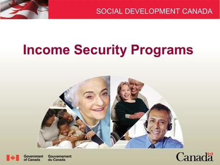 SOCIAL DEVELOPMENT CANADA Income Security Programs SOCIAL DEVELOPMENT CANADA.