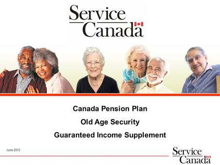 June 2013 Canada Pension Plan Old Age Security Guaranteed Income Supplement.