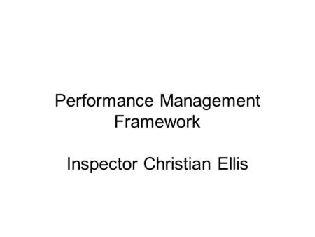 Performance Management Framework Inspector Christian Ellis.