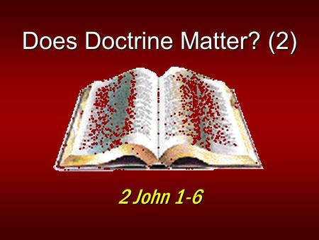 Does Doctrine Matter? (2) 2 John 1-6. 2 Sound Doctrine Matters! Comes from God the Father…Son… Holy Spirit…Apostles…ScripturesComes from God the Father…Son…