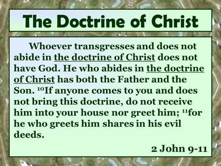 The Doctrine of Christ Whoever transgresses and does not abide in the doctrine of Christ does not have God. He who abides in the doctrine of Christ has.